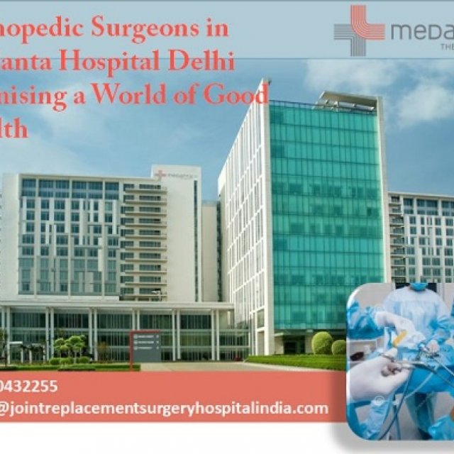 Orthopedic Surgeons in Medanta Hospital Delhi Promising a World of Good Health